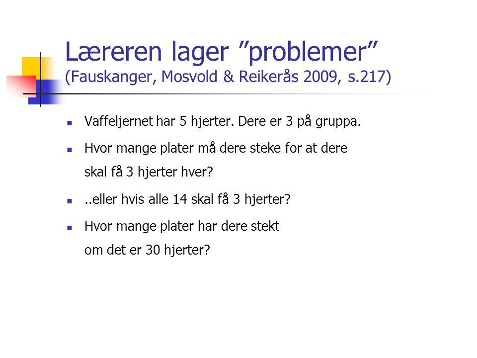 """Læreren lager """"problemer"""" (Fauskanger, Mosvold & Reikerås 2009, s.217) Vaffeljernet har 5 hjerter. Dere er 3 på gruppa. Hvor mange plater må dere stek"""