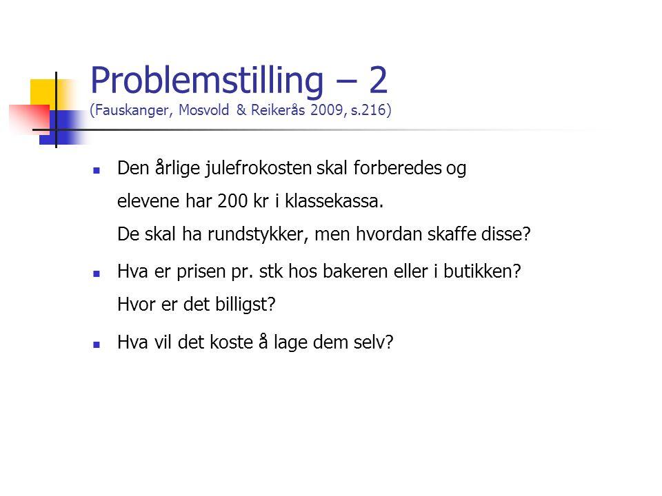 Problemstilling – 2 (Fauskanger, Mosvold & Reikerås 2009, s.216) Den årlige julefrokosten skal forberedes og elevene har 200 kr i klassekassa. De skal