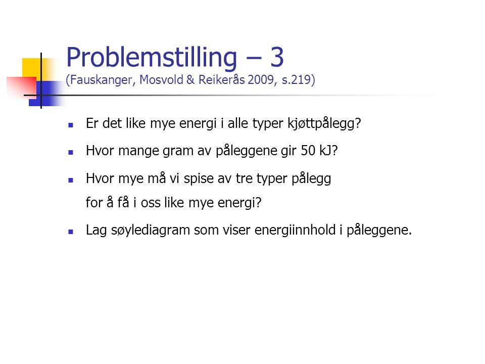 Problemstilling – 3 (Fauskanger, Mosvold & Reikerås 2009, s.219) Er det like mye energi i alle typer kjøttpålegg? Hvor mange gram av påleggene gir 50