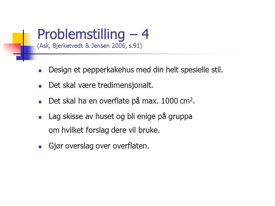 Problemstilling – 4 (Ask, Bjerketvedt & Jensen 2006, s.91) Design et pepperkakehus med din helt spesielle stil. Det skal være tredimensjonalt. Det ska