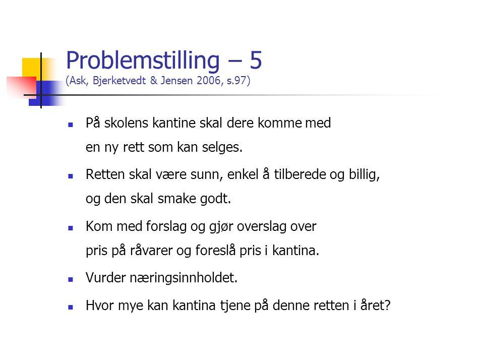 Problemstilling – 5 (Ask, Bjerketvedt & Jensen 2006, s.97) På skolens kantine skal dere komme med en ny rett som kan selges. Retten skal være sunn, en