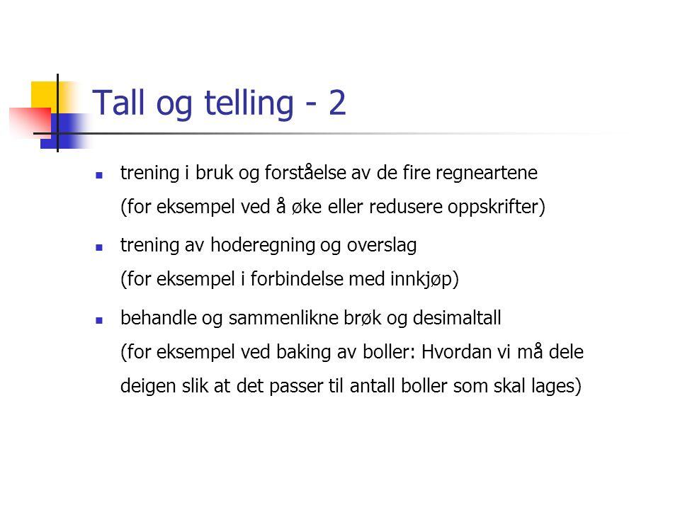 Tall og telling - 2 trening i bruk og forståelse av de fire regneartene (for eksempel ved å øke eller redusere oppskrifter) trening av hoderegning og