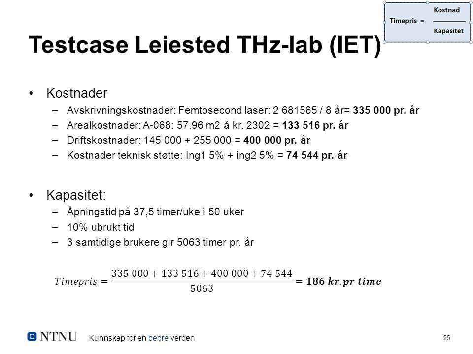 Kunnskap for en bedre verden 25 Testcase Leiested THz-lab (IET) Kostnader –Avskrivningskostnader: Femtosecond laser: 2 681565 / 8 år= 335 000 pr.