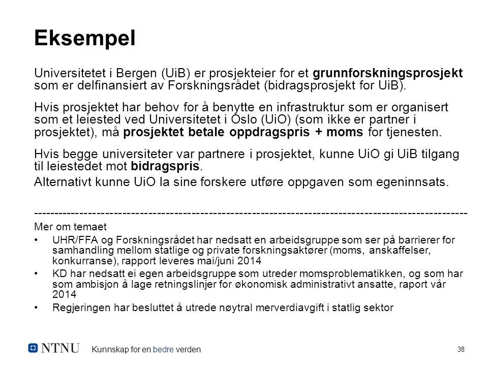 Kunnskap for en bedre verden 38 Eksempel Universitetet i Bergen (UiB) er prosjekteier for et grunnforskningsprosjekt som er delfinansiert av Forskningsrådet (bidragsprosjekt for UiB).
