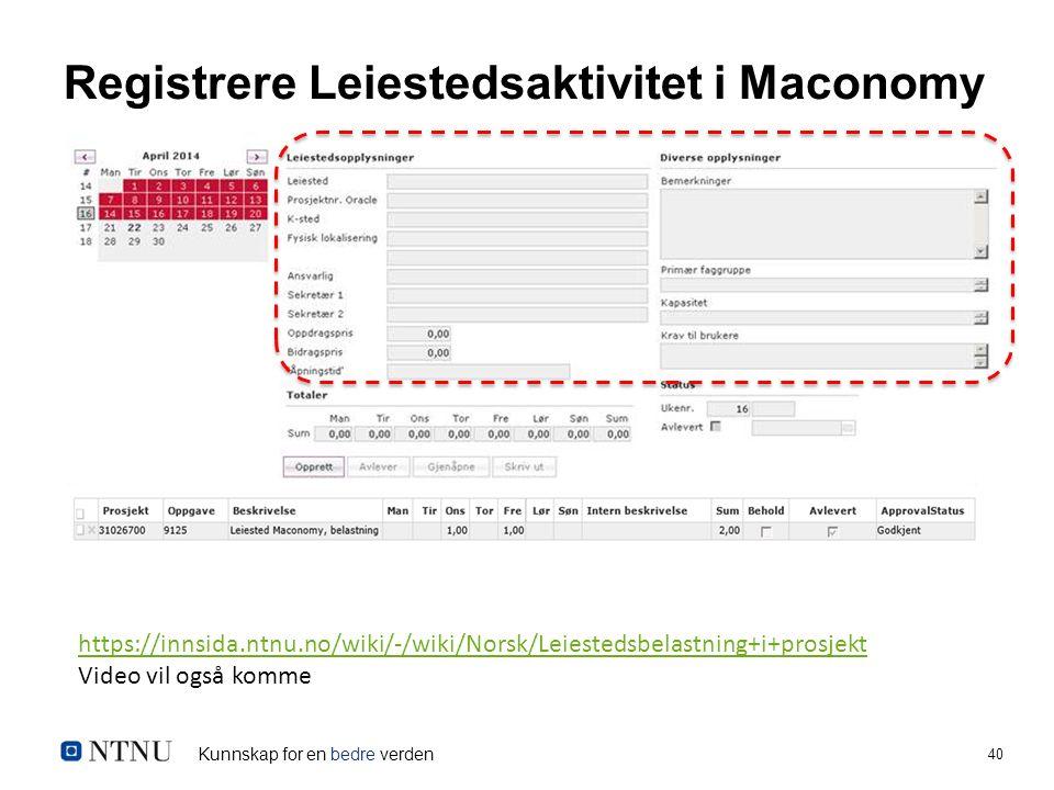 Kunnskap for en bedre verden 40 Registrere Leiestedsaktivitet i Maconomy https://innsida.ntnu.no/wiki/-/wiki/Norsk/Leiestedsbelastning+i+prosjekt Video vil også komme