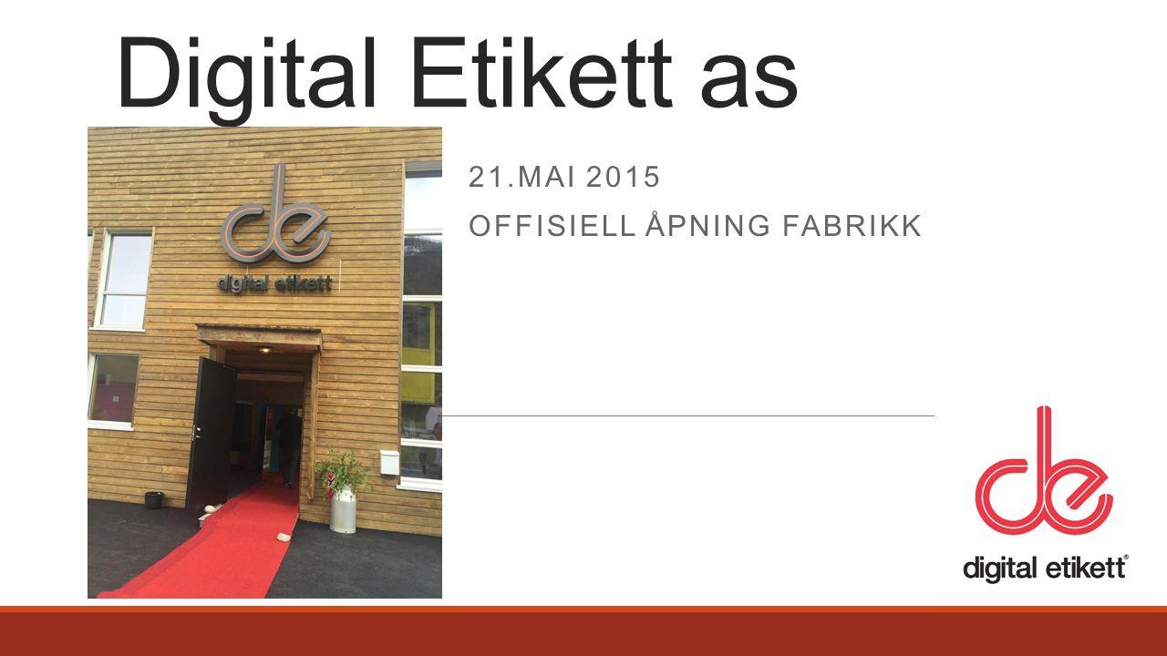 21.MAI 2015 OFFISIELL ÅPNING FABRIKK Digital Etikett as