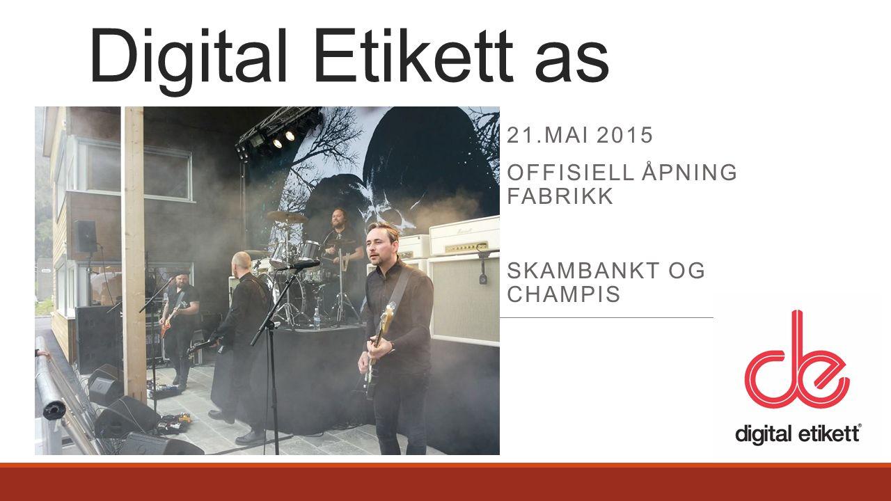 21.MAI 2015 OFFISIELL ÅPNING FABRIKK SKAMBANKT OG CHAMPIS Digital Etikett as