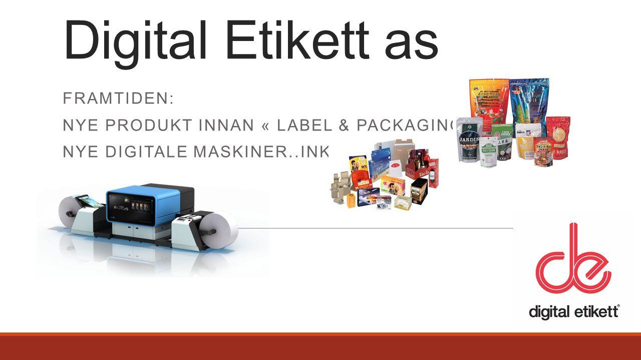FRAMTIDEN: NYE PRODUKT INNAN « LABEL & PACKAGING» NYE DIGITALE MASKINER..INK JET