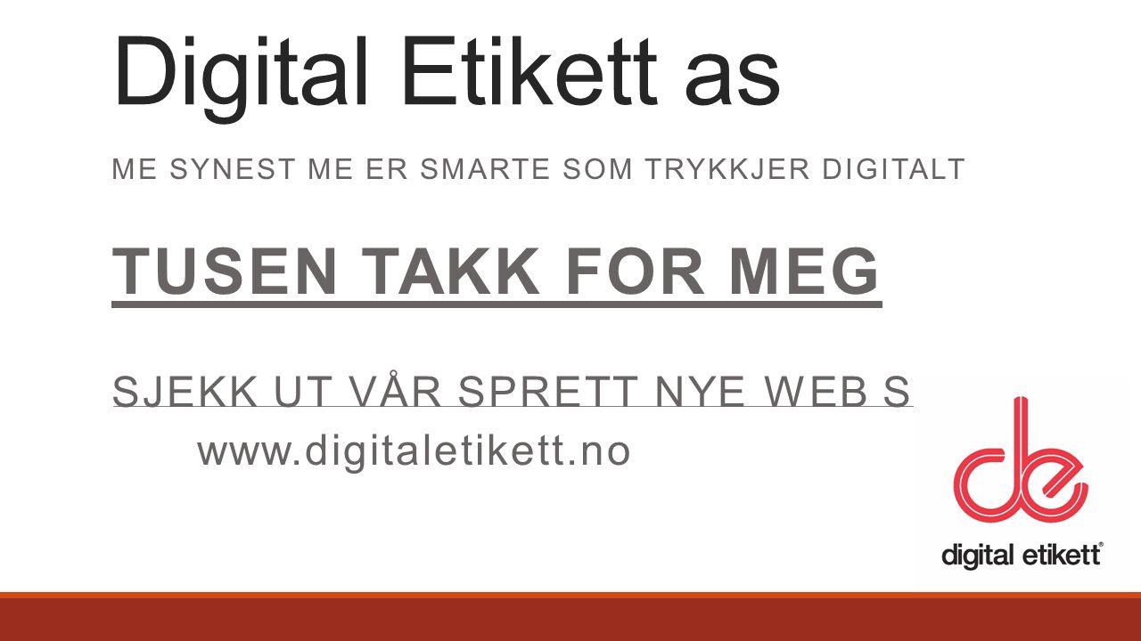ME SYNEST ME ER SMARTE SOM TRYKKJER DIGITALT TUSEN TAKK FOR MEG SJEKK UT VÅR SPRETT NYE WEB SIDE www.digitaletikett.no Digital Etikett as