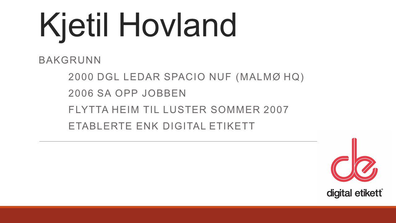 BAKGRUNN 2000 DGL LEDAR SPACIO NUF (MALMØ HQ) 2006 SA OPP JOBBEN FLYTTA HEIM TIL LUSTER SOMMER 2007 ETABLERTE ENK DIGITAL ETIKETT Kjetil Hovland