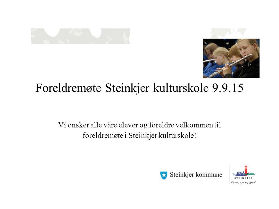Foreldremøte Steinkjer kulturskole 9.9.15 Vi ønsker alle våre elever og foreldre velkommen til foreldremøte i Steinkjer kulturskole!
