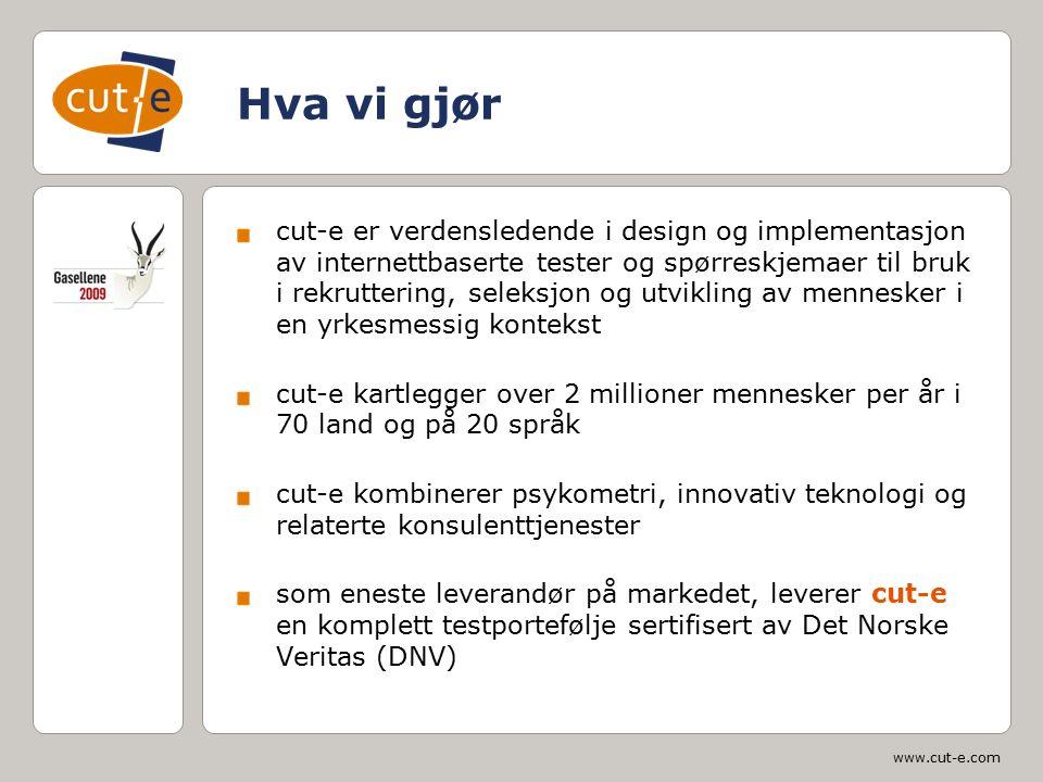 www.cut-e.com Hva vi gjør cut-e er verdensledende i design og implementasjon av internettbaserte tester og spørreskjemaer til bruk i rekruttering, sel