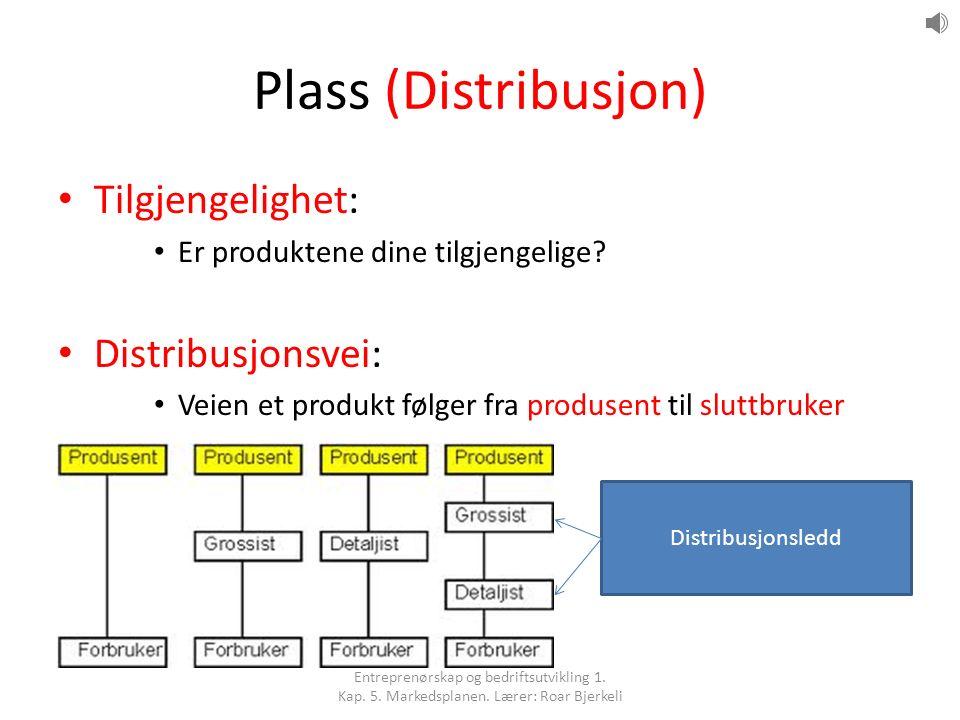 Plass (Distribusjon) Tilgjengelighet: Er produktene dine tilgjengelige? Distribusjonsvei: Veien et produkt følger fra produsent til sluttbruker Distri