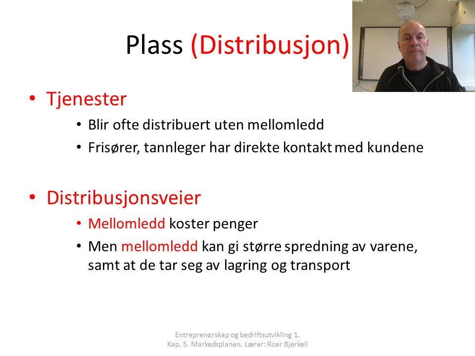 Plass (Distribusjon) Tjenester Blir ofte distribuert uten mellomledd Frisører, tannleger har direkte kontakt med kundene Distribusjonsveier Mellomledd
