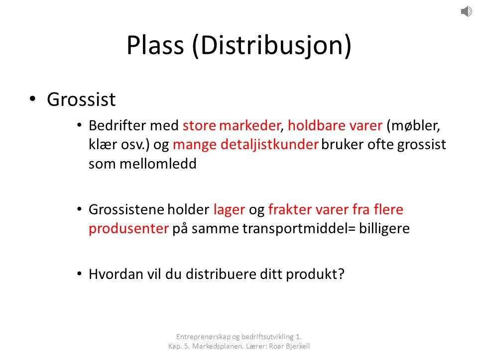 Plass (Distribusjon) Grossist Bedrifter med store markeder, holdbare varer (møbler, klær osv.) og mange detaljistkunder bruker ofte grossist som mello