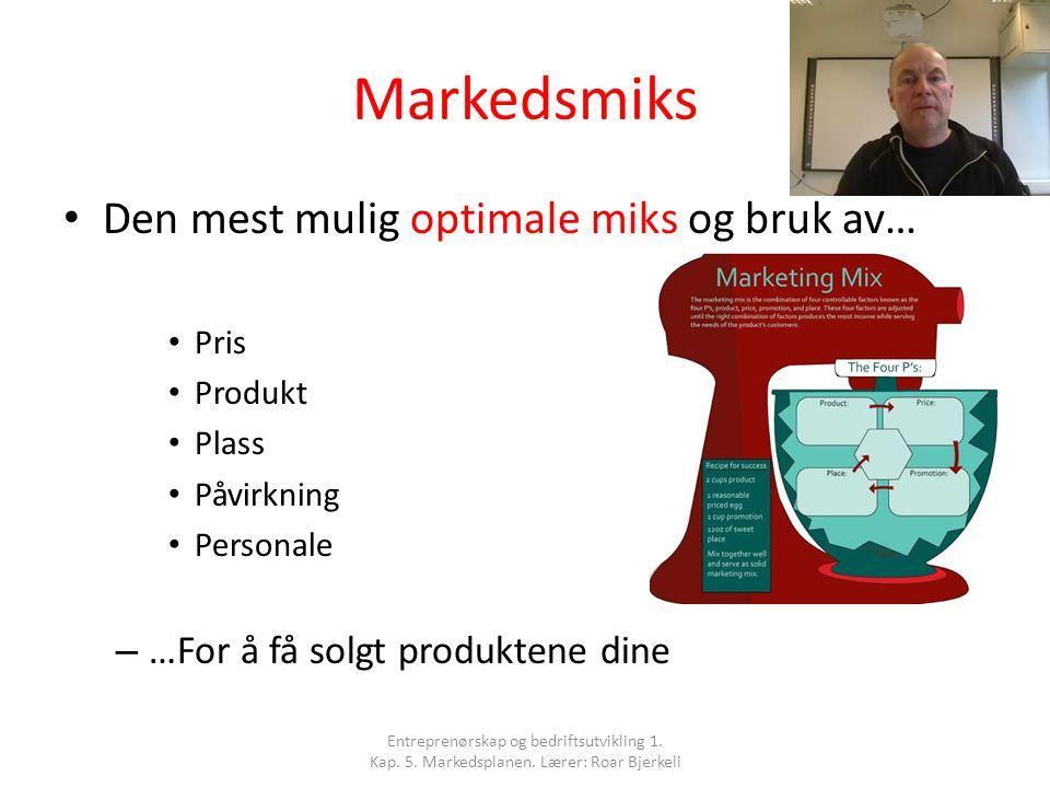 Markedsmiks Den mest mulig optimale miks og bruk av… Pris Produkt Plass Påvirkning Personale – …For å få solgt produktene dine Entreprenørskap og bedr