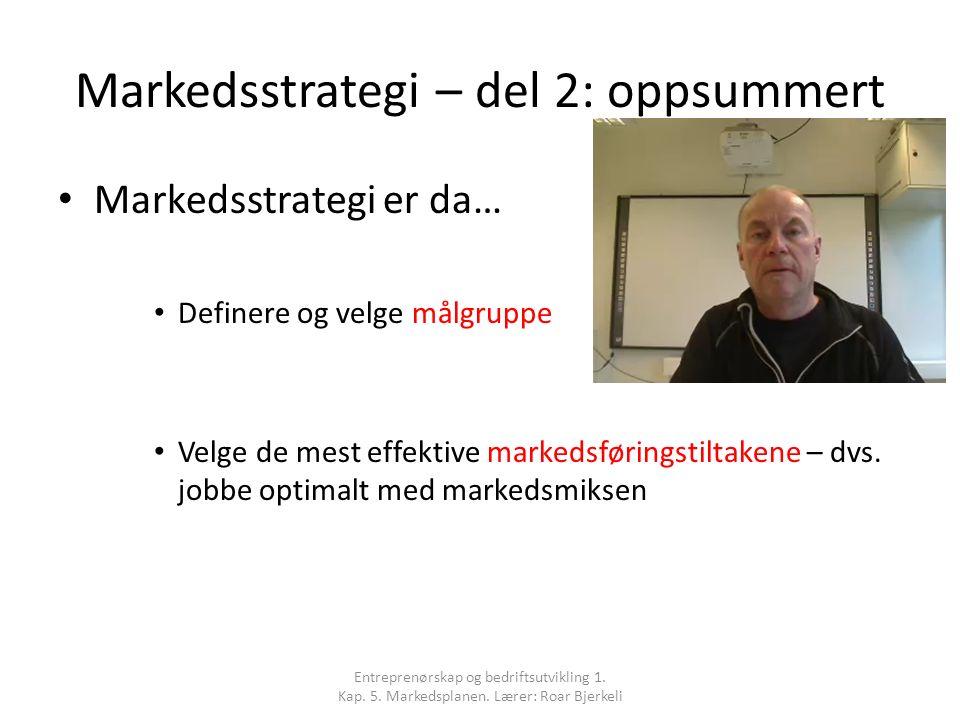 Markedsstrategi – del 2: oppsummert Markedsstrategi er da… Definere og velge målgruppe Velge de mest effektive markedsføringstiltakene – dvs. jobbe op