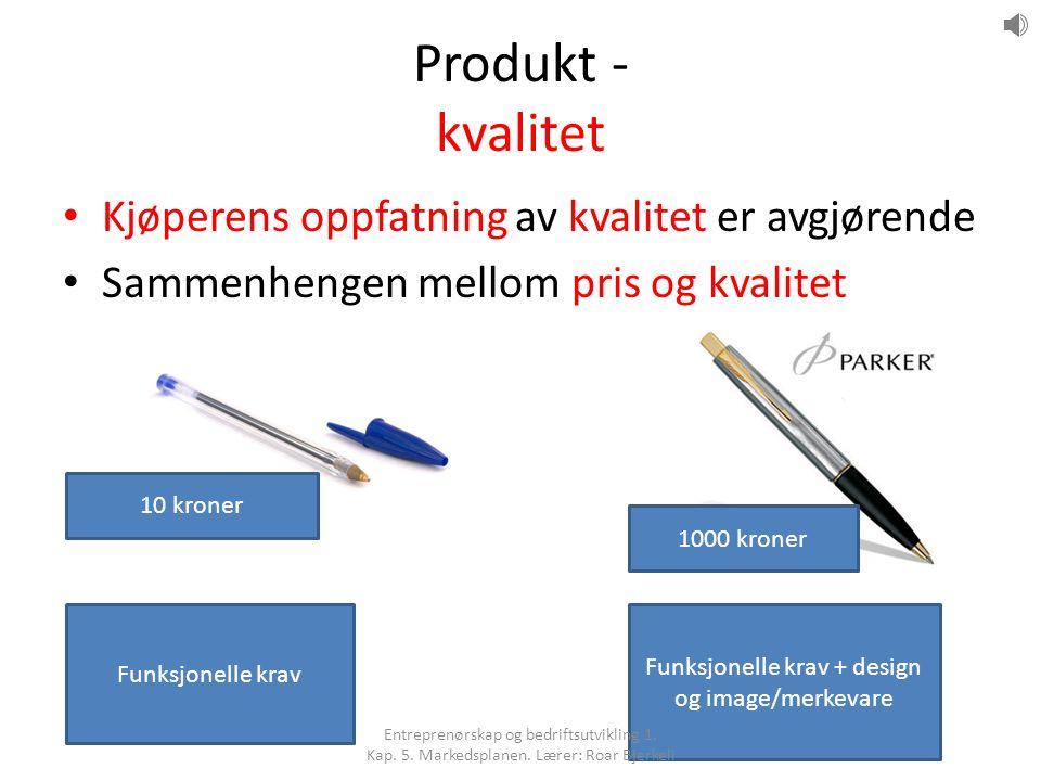 Produkt - kvalitet Kjøperens oppfatning av kvalitet er avgjørende Sammenhengen mellom pris og kvalitet Funksjonelle krav Funksjonelle krav + design og