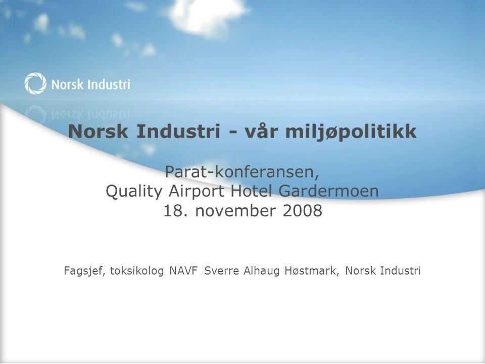 Norsk Industri - vår miljøpolitikk Parat-konferansen, Quality Airport Hotel Gardermoen 18.