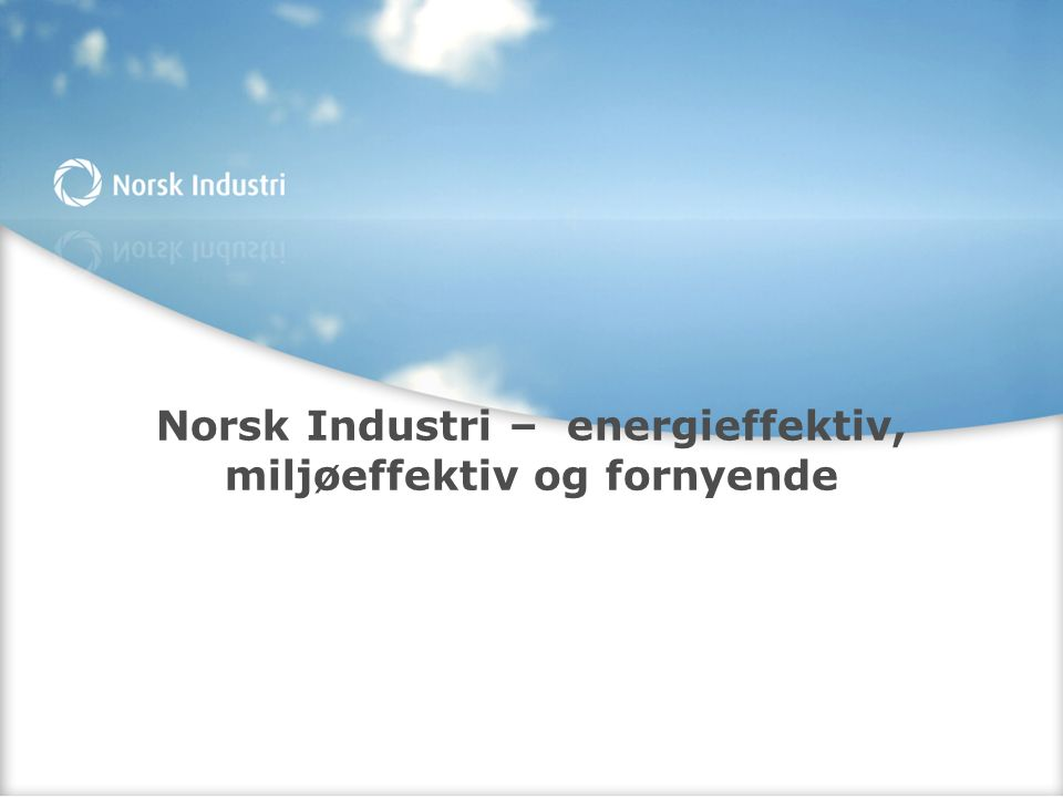 Norsk Industri – energieffektiv, miljøeffektiv og fornyende