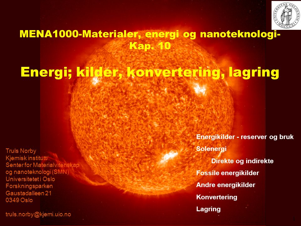 MENA1000 – Materialer, energi og nanoteknologi Fornybar solenergi direkte indirekte Kjerne- kraft Geo- varme Fossile brensel (ikke- fornybar energi) Kilder Fordeling Lagring Transport Bruk Vind, bølge Vann- kraft Foto- voltaisk Elektrolyse Hydrogen Brenselcelle Sol- varme Varme Elektrisitet Motor Bio Tide- vann Energi; Kilder og bruk (med hydrogenlagring) 2
