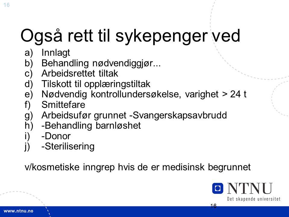 16 Også rett til sykepenger ved a)Innlagt b)Behandling nødvendiggjør...