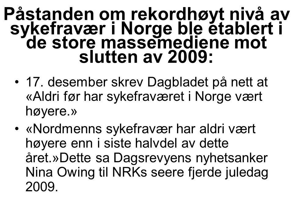 Påstanden om rekordhøyt nivå av sykefravær i Norge ble etablert i de store massemediene mot slutten av 2009: 17.