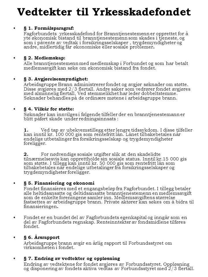 Vedtekter til Yrkesskadefondet § 1. Formålsparagraf: Fagforbundets yrkesskadefond for Branntjenestemenn er opprettet for å yte økonomisk bistand til b