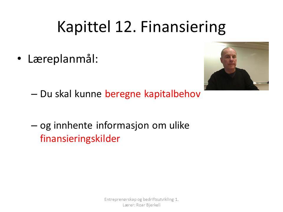 Kapittel 12. Finansiering Læreplanmål: – Du skal kunne beregne kapitalbehov – og innhente informasjon om ulike finansieringskilder Entreprenørskap og