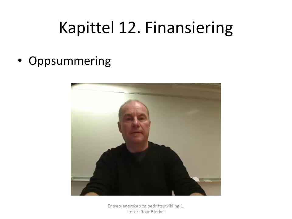 Kapittel 12. Finansiering Oppsummering Entreprenørskap og bedriftsutvikling 1. Lærer: Roar Bjerkeli