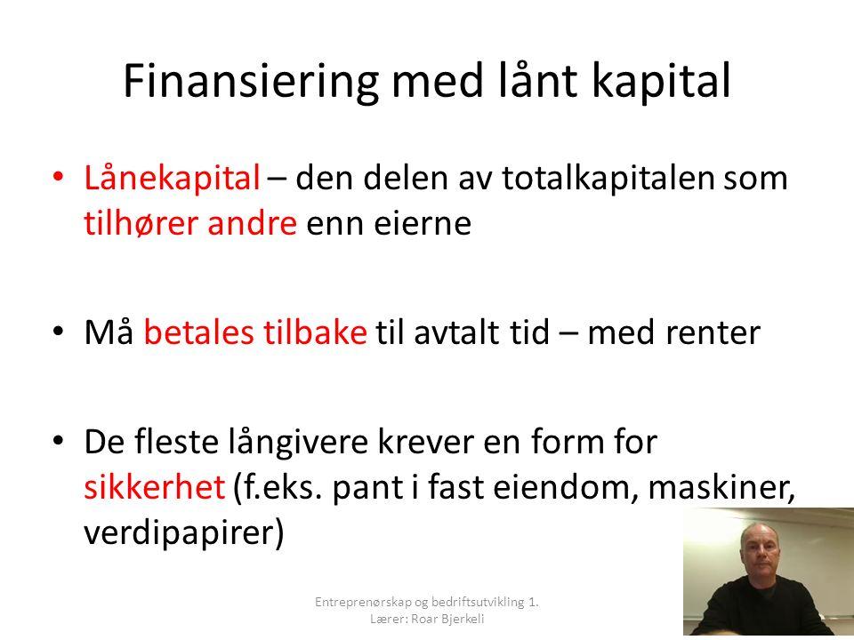 Finansiering med lånt kapital Lånekapital – den delen av totalkapitalen som tilhører andre enn eierne Må betales tilbake til avtalt tid – med renter D