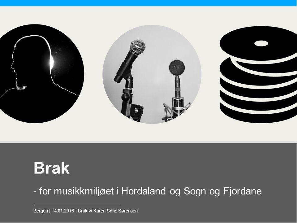 Brak - for musikkmiljøet i Hordaland og Sogn og Fjordane Bergen | 14.01.2016 | Brak v/ Karen Sofie Sørensen
