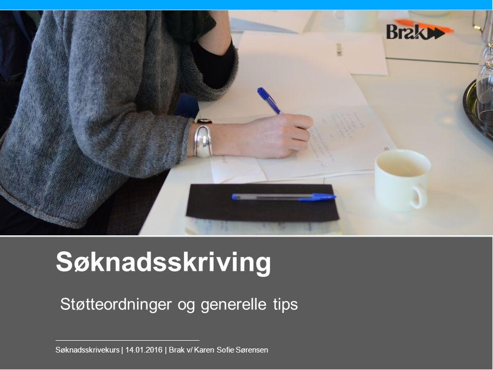 Søknadsskriving Støtteordninger og generelle tips Søknadsskrivekurs | 14.01.2016 | Brak v/ Karen Sofie Sørensen
