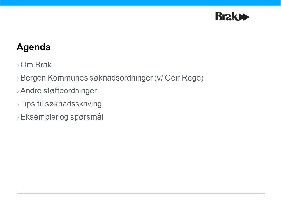 2 ›Om Brak ›Bergen Kommunes søknadsordninger (v/ Geir Rege) ›Andre støtteordninger ›Tips til søknadsskriving ›Eksempler og spørsmål Agenda