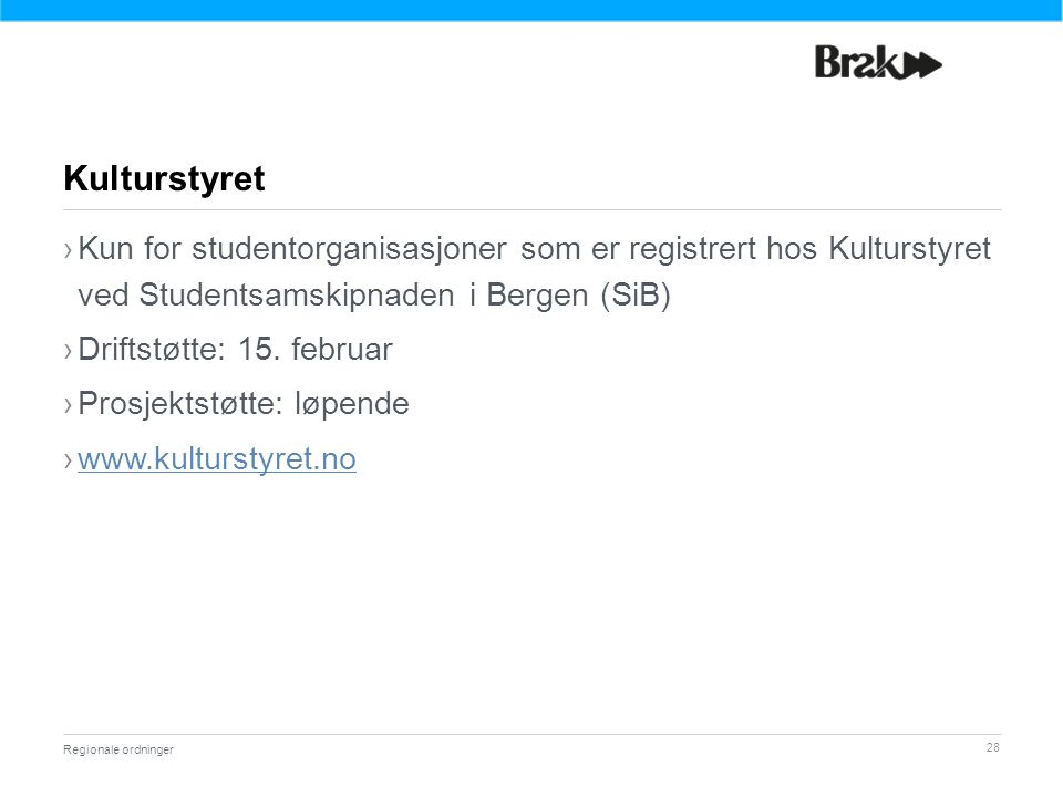 28 ›Kun for studentorganisasjoner som er registrert hos Kulturstyret ved Studentsamskipnaden i Bergen (SiB) ›Driftstøtte: 15.