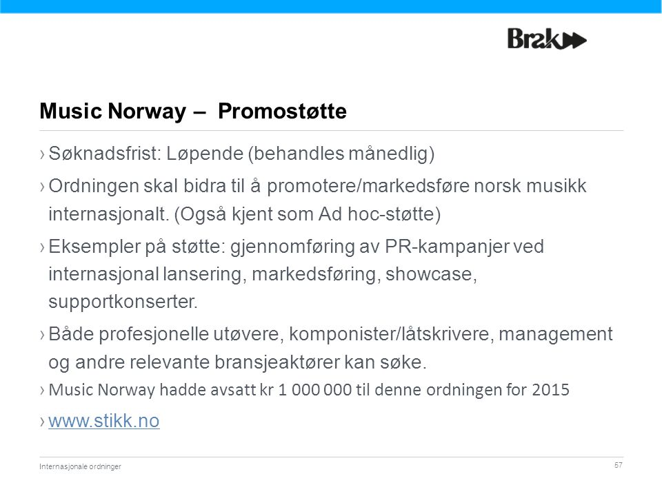 57 ›Søknadsfrist: Løpende (behandles månedlig) ›Ordningen skal bidra til å promotere/markedsføre norsk musikk internasjonalt.
