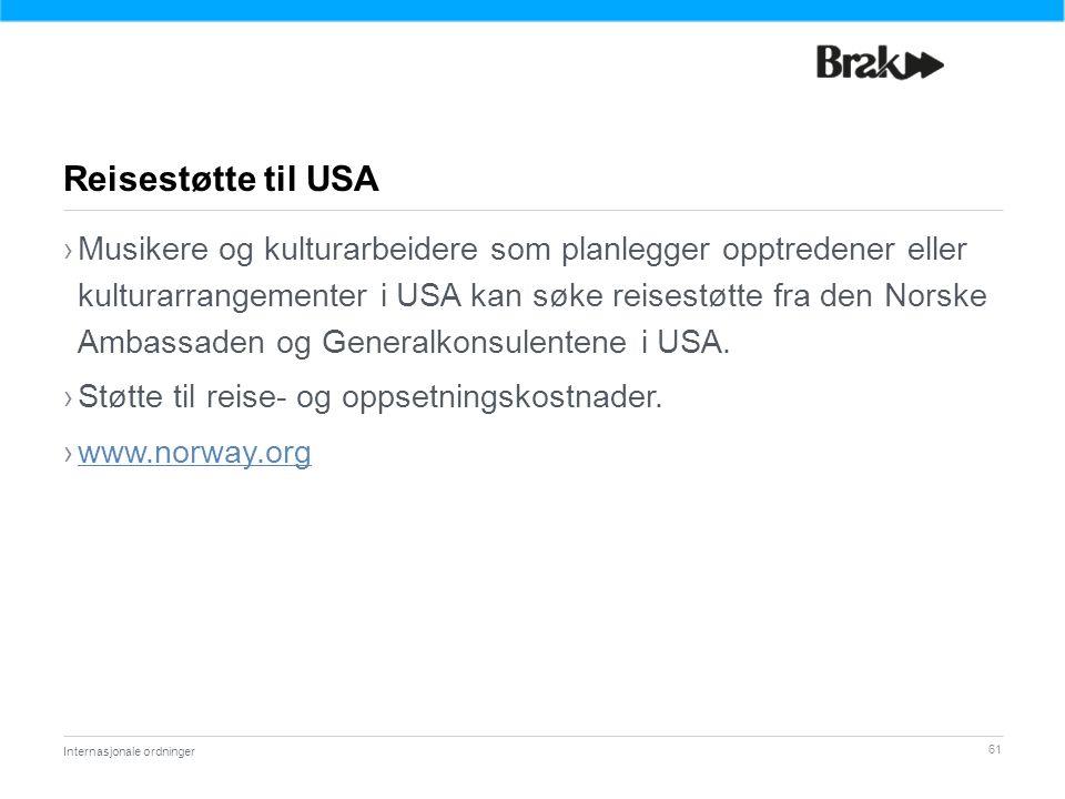61 ›Musikere og kulturarbeidere som planlegger opptredener eller kulturarrangementer i USA kan søke reisestøtte fra den Norske Ambassaden og Generalkonsulentene i USA.