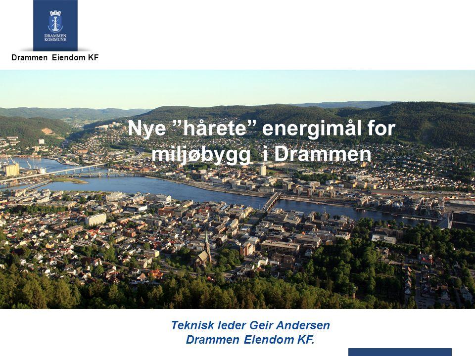"""Drammen Eiendom KF Teknisk leder Geir Andersen Drammen Eiendom KF. Nye """"hårete"""" energimål for miljøbygg i Drammen"""