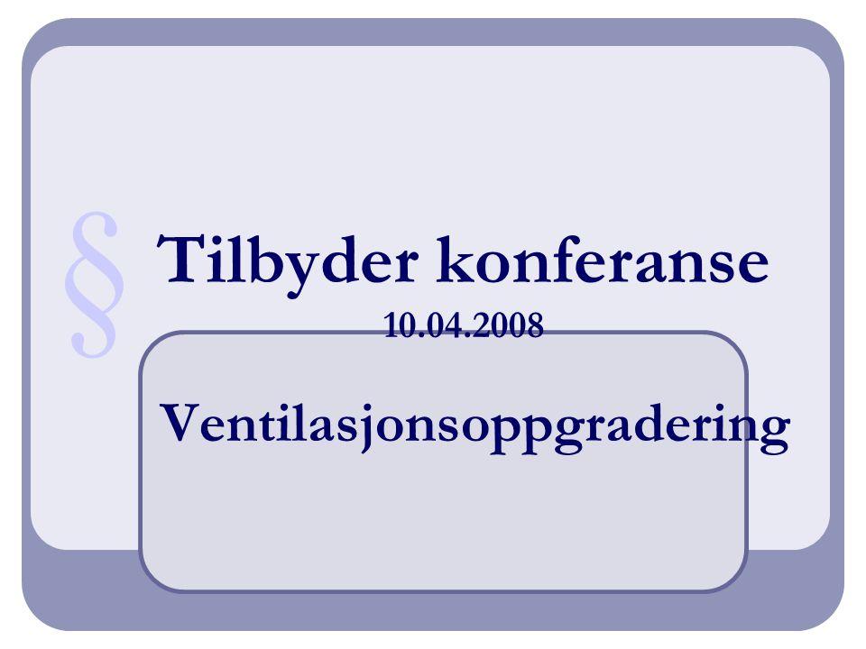 Tilbyder konferanse 10.04.2008 Ventilasjonsoppgradering §