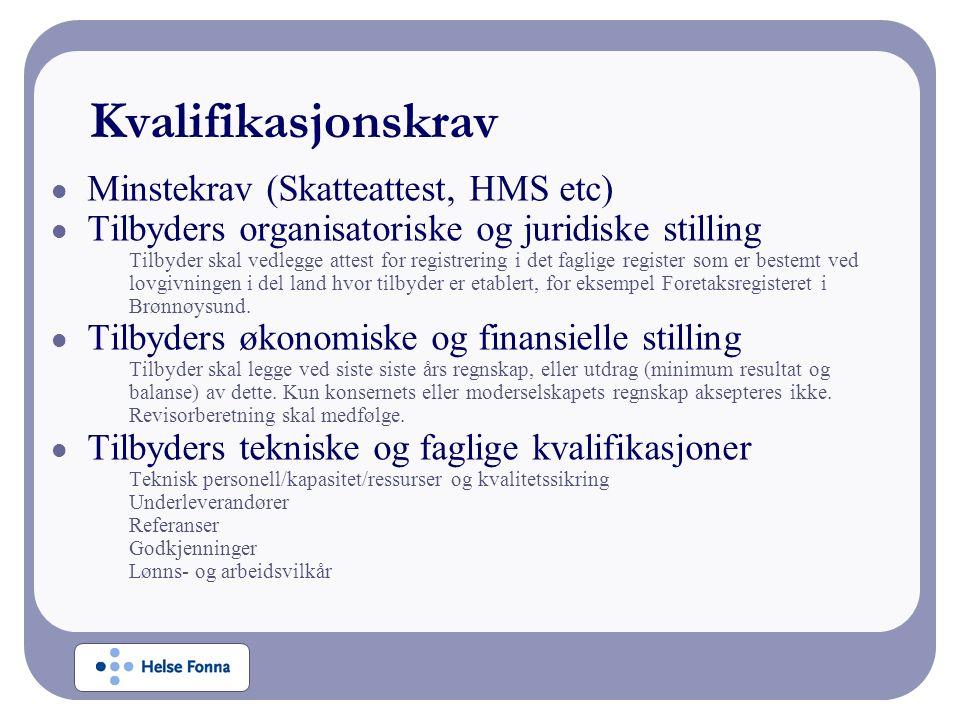 Kvalifikasjonskrav Minstekrav (Skatteattest, HMS etc) Tilbyders organisatoriske og juridiske stilling Tilbyder skal vedlegge attest for registrering i det faglige register som er bestemt ved lovgivningen i del land hvor tilbyder er etablert, for eksempel Foretaksregisteret i Brønnøysund.