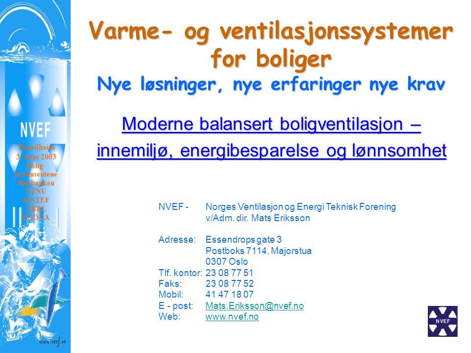 Varme- og ventilasjonssystemer for boliger Nye løsninger, nye erfaringer nye krav Moderne balansert boligventilasjon – innemiljø, energibesparelse og lønnsomhet Trondheim 3.