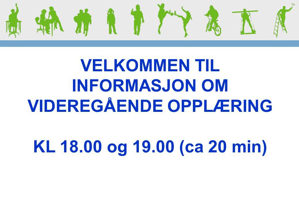 VELKOMMEN TIL INFORMASJON OM VIDEREGÅENDE OPPLÆRING KL 18.00 og 19.00 (ca 20 min)