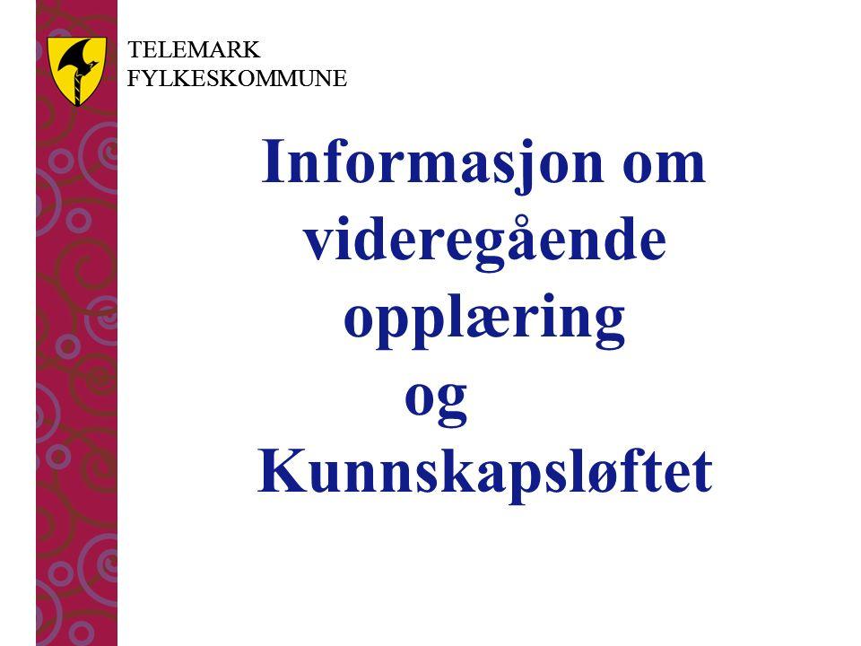 TELEMARK FYLKESKOMMUNE TELEMARK FYLKESKOMMUNE Informasjon om videregående opplæring og Kunnskapsløftet