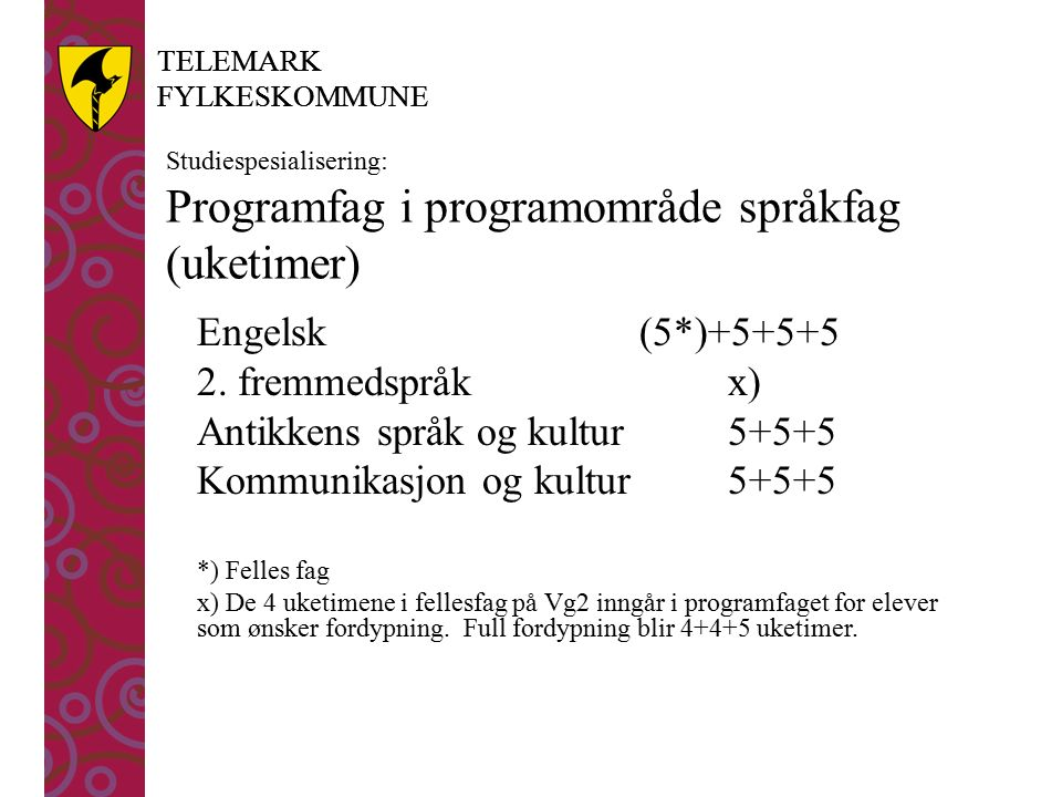 TELEMARK FYLKESKOMMUNE TELEMARK FYLKESKOMMUNE Studiespesialisering: Programfag i programområde språkfag (uketimer) Engelsk (5*)+5+5+5 2. fremmedspråk