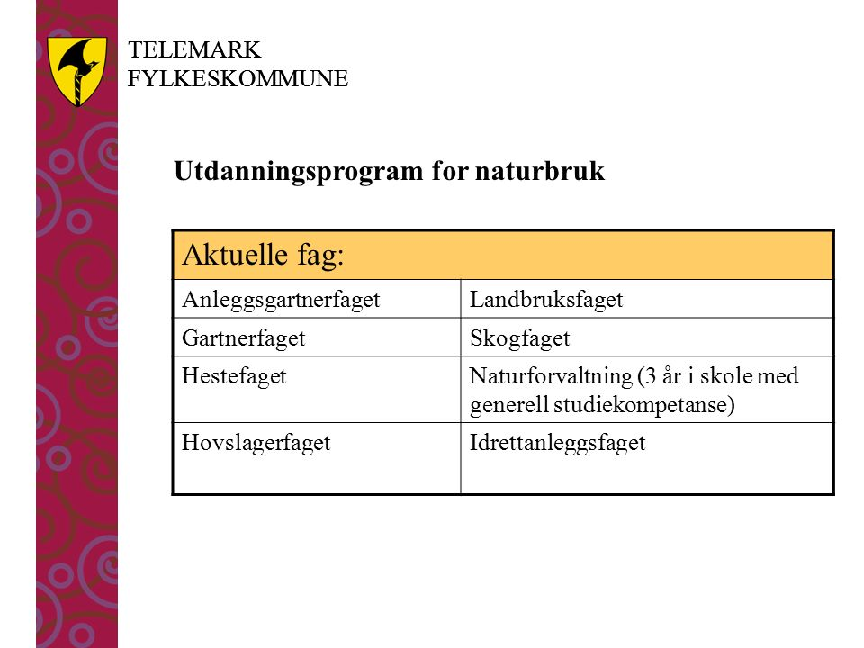 TELEMARK FYLKESKOMMUNE TELEMARK FYLKESKOMMUNE Utdanningsprogram for naturbruk Aktuelle fag: AnleggsgartnerfagetLandbruksfaget GartnerfagetSkogfaget He