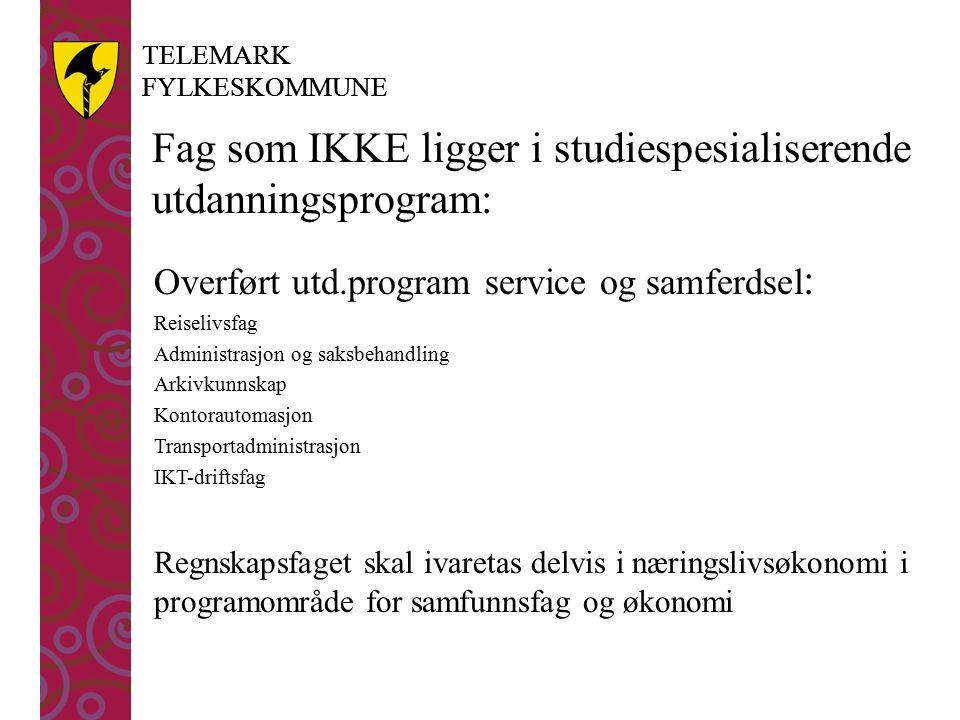 TELEMARK FYLKESKOMMUNE TELEMARK FYLKESKOMMUNE Fag som IKKE ligger i studiespesialiserende utdanningsprogram: Overført utd.program service og samferdse