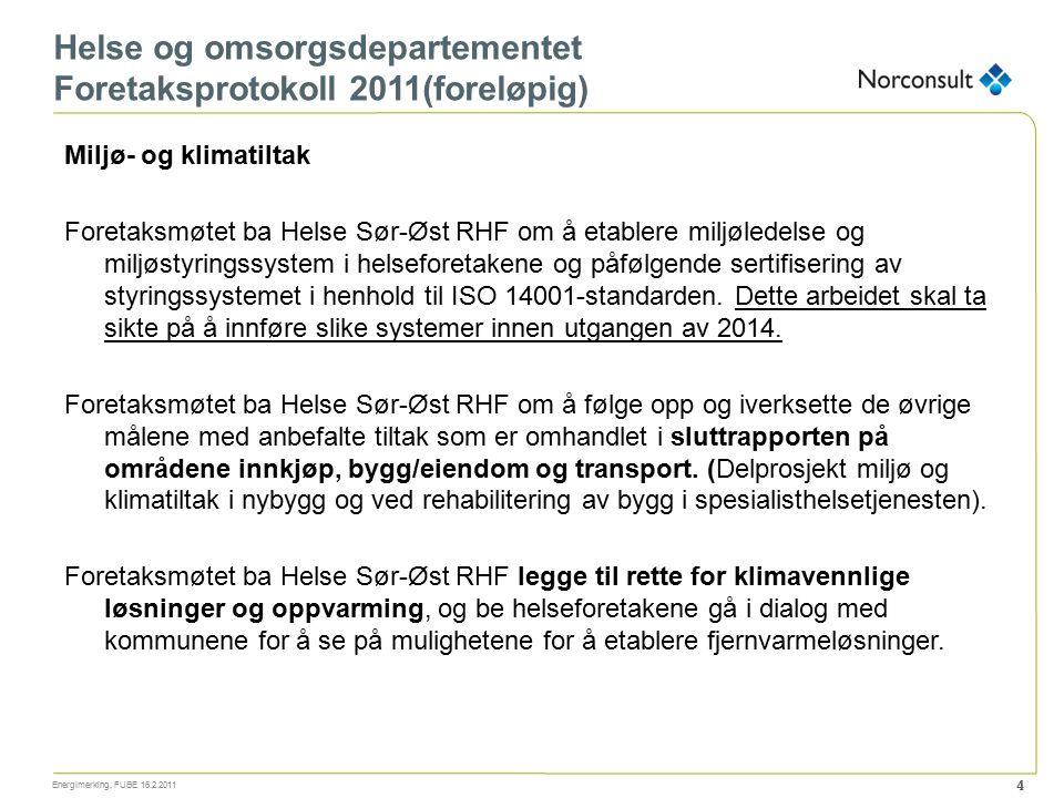 Miljø- og klimatiltak Foretaksmøtet ba Helse Sør-Øst RHF om å etablere miljøledelse og miljøstyringssystem i helseforetakene og påfølgende sertifiseri