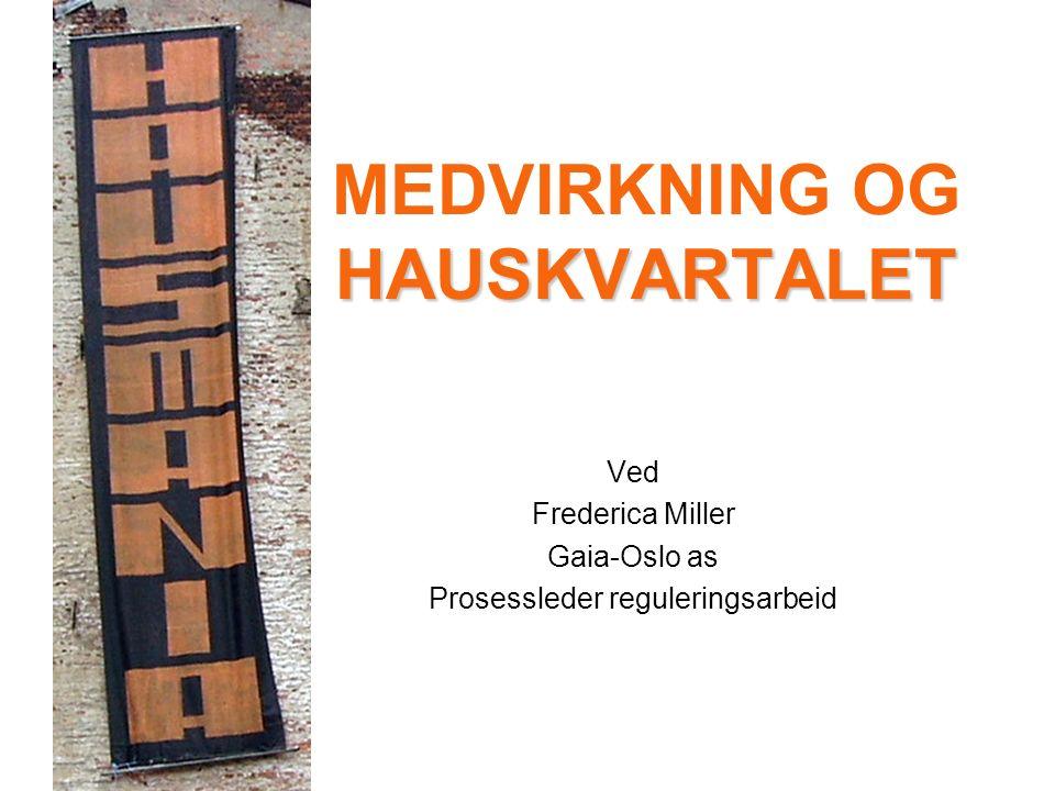 HAUSKVARTALET MEDVIRKNING OG HAUSKVARTALET Ved Frederica Miller Gaia-Oslo as Prosessleder reguleringsarbeid