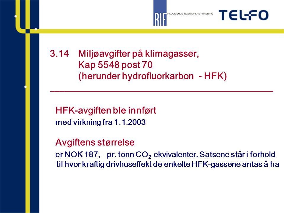 3.14 Miljøavgifter på klimagasser, Kap 5548 post 70 (herunder hydrofluorkarbon - HFK) _______________________________________________ HFK-avgiften ble