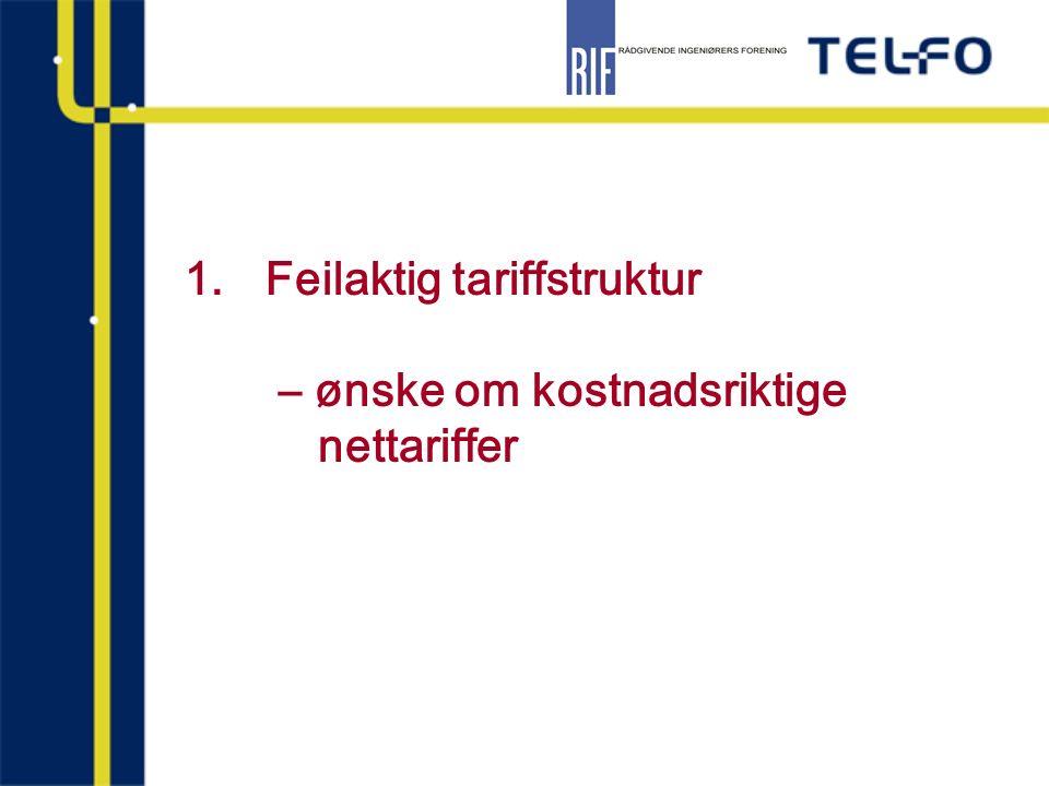 1.Feilaktig tariffstruktur – ønske om kostnadsriktige nettariffer